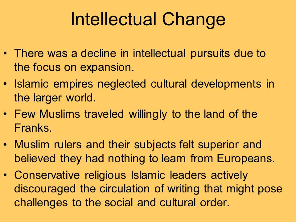 Intellectual Change There was a decline in intellectual pursuits due to the focus on expansion.