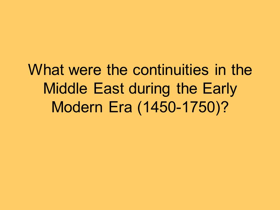 What were the continuities in the Middle East during the Early Modern Era (1450-1750)