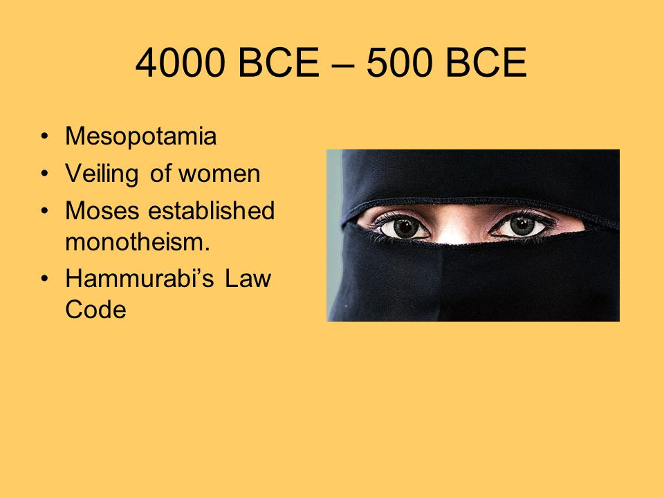 4000 BCE – 500 BCE Mesopotamia Veiling of women