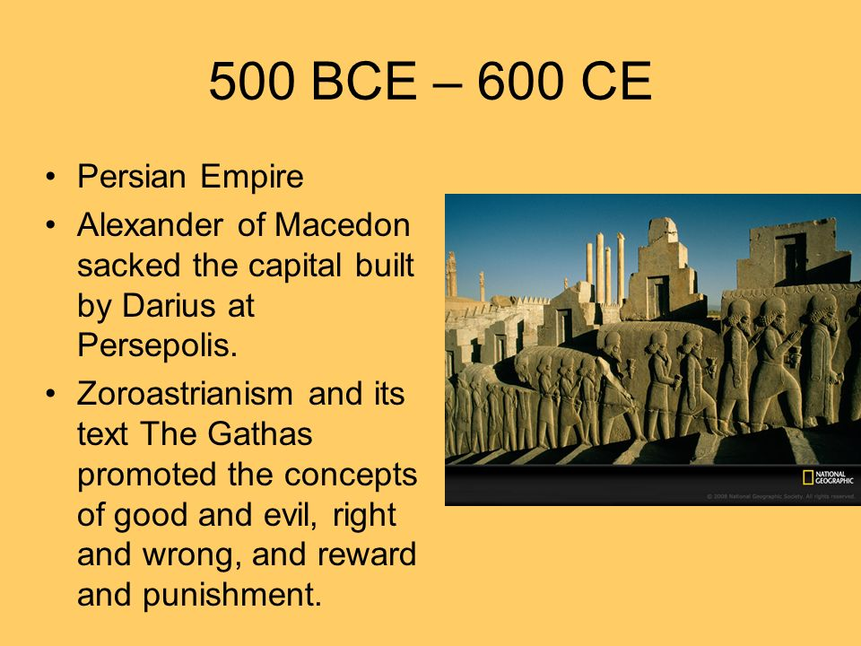 500 BCE – 600 CE Persian Empire. Alexander of Macedon sacked the capital built by Darius at Persepolis.