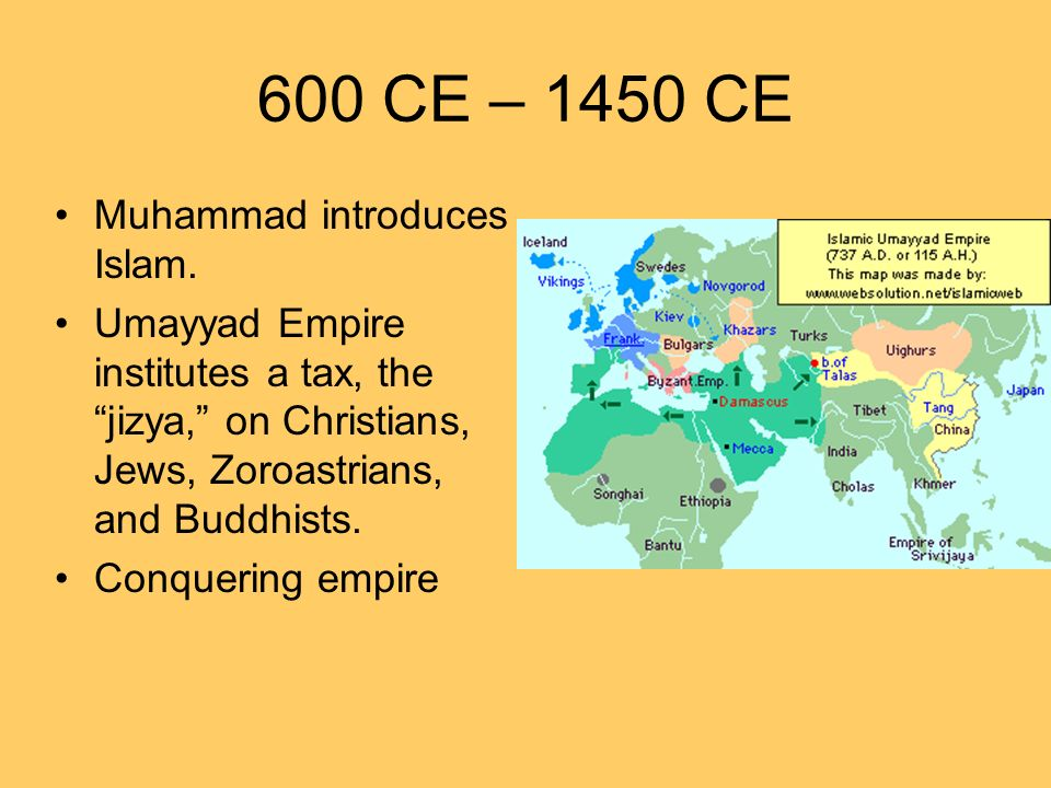 600 CE – 1450 CE Muhammad introduces Islam.