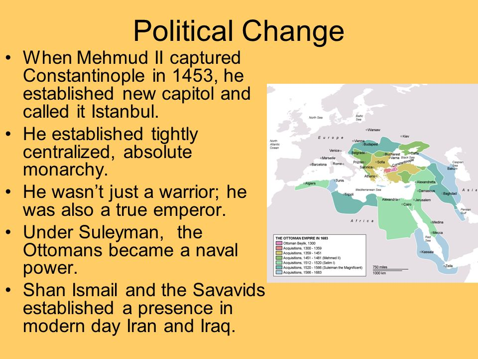 Political Change When Mehmud II captured Constantinople in 1453, he established new capitol and called it Istanbul.