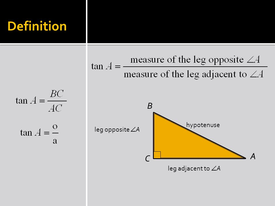 Definition A C B hypotenuse leg adjacent to A leg opposite A