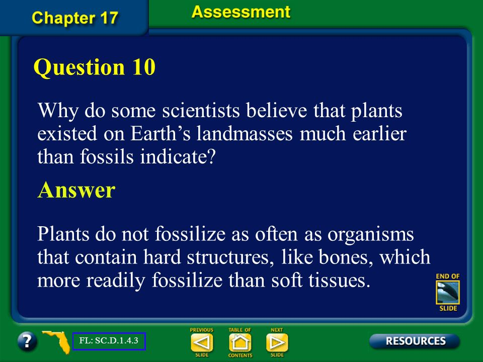 Question 10 Why do some scientists believe that plants existed on Earth's landmasses much earlier than fossils indicate