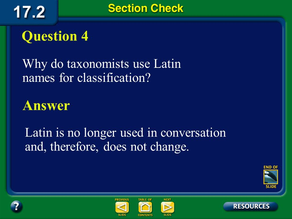 Question 4 Why do taxonomists use Latin names for classification Answer. Latin is no longer used in conversation and, therefore, does not change.