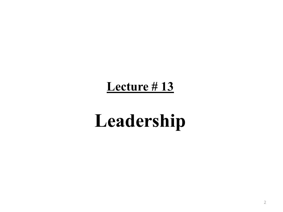 Lecture # 13 Leadership