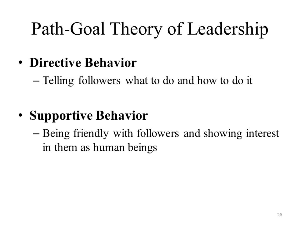the path goal theory and leadership Contingency models and path theories, also called path-goal theories, can sometimes sound very similar, and it may be difficult to differentiate between the two leadership approaches.