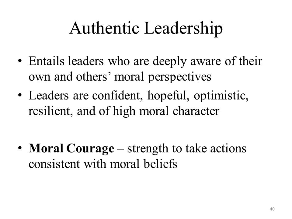 Authentic Leadership Entails leaders who are deeply aware of their own and others' moral perspectives.