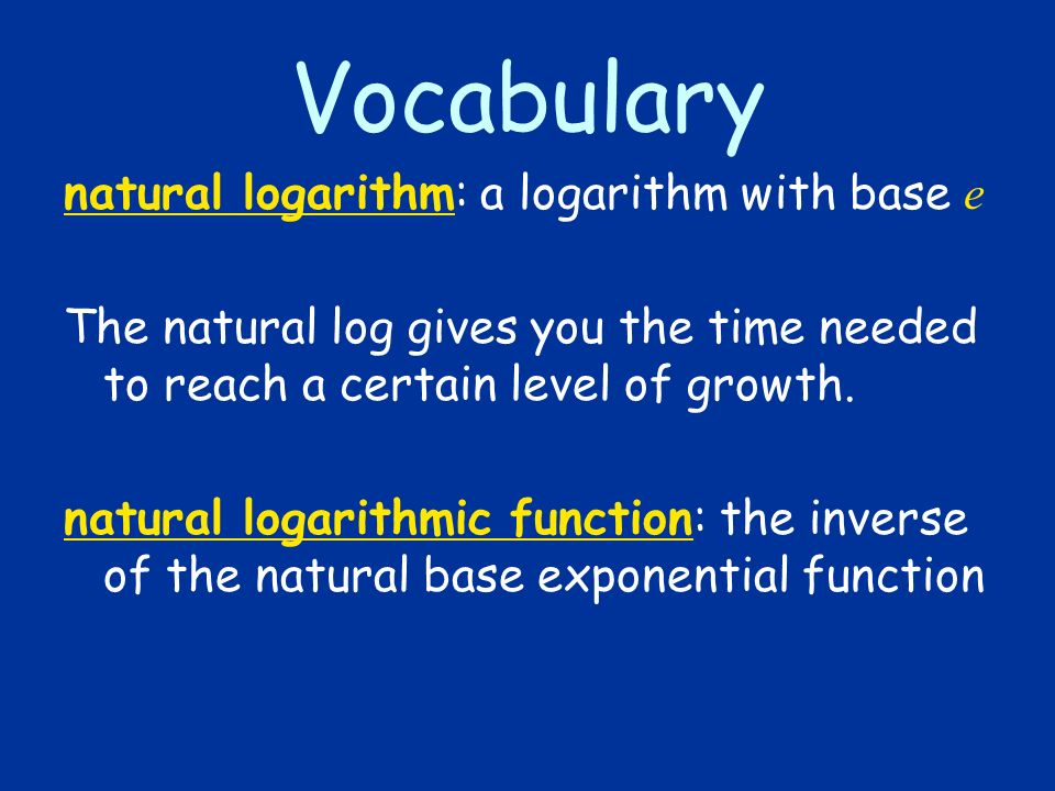 Vocabulary natural logarithm: a logarithm with base e