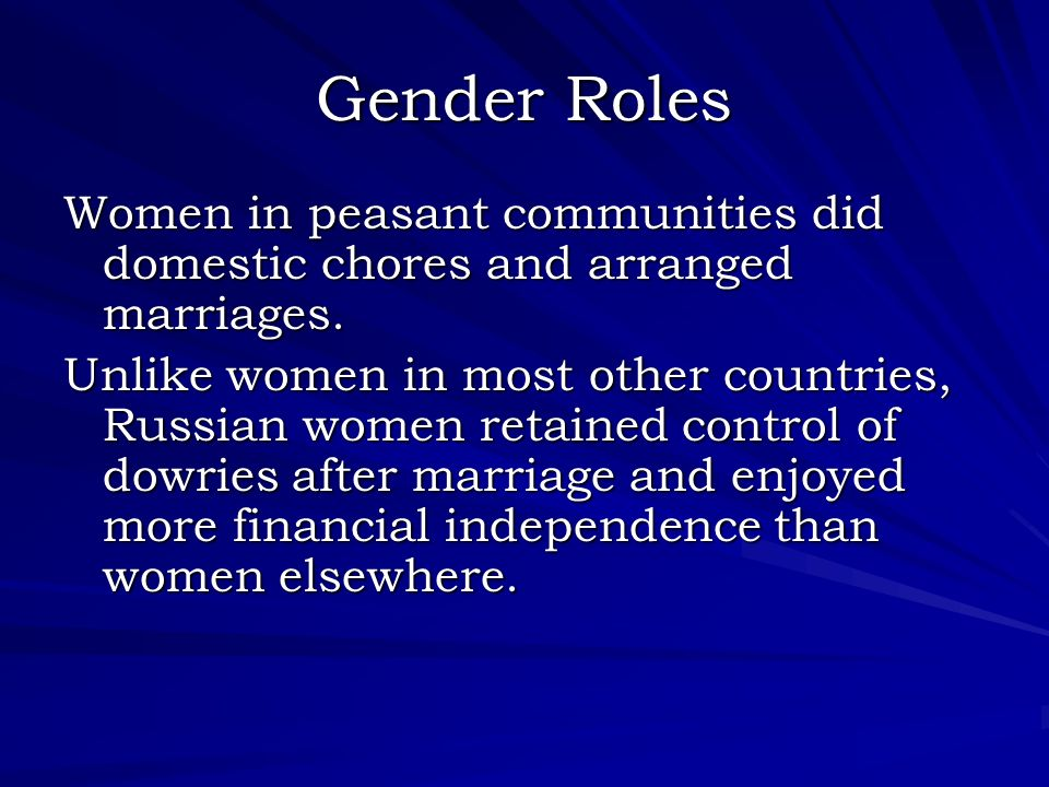 Gender Roles Women in peasant communities did domestic chores and arranged marriages.