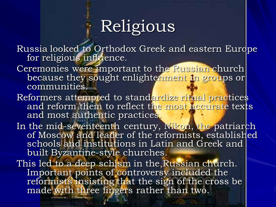 Religious Russia looked to Orthodox Greek and eastern Europe for religious influence.