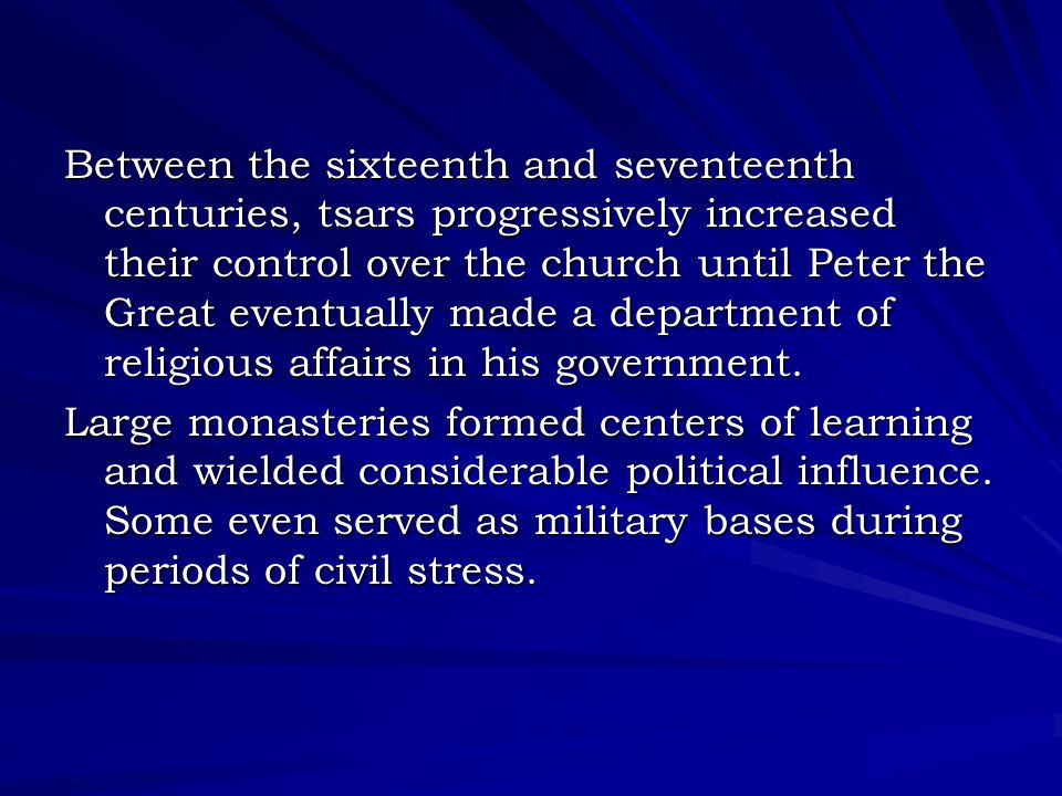Between the sixteenth and seventeenth centuries, tsars progressively increased their control over the church until Peter the Great eventually made a department of religious affairs in his government.