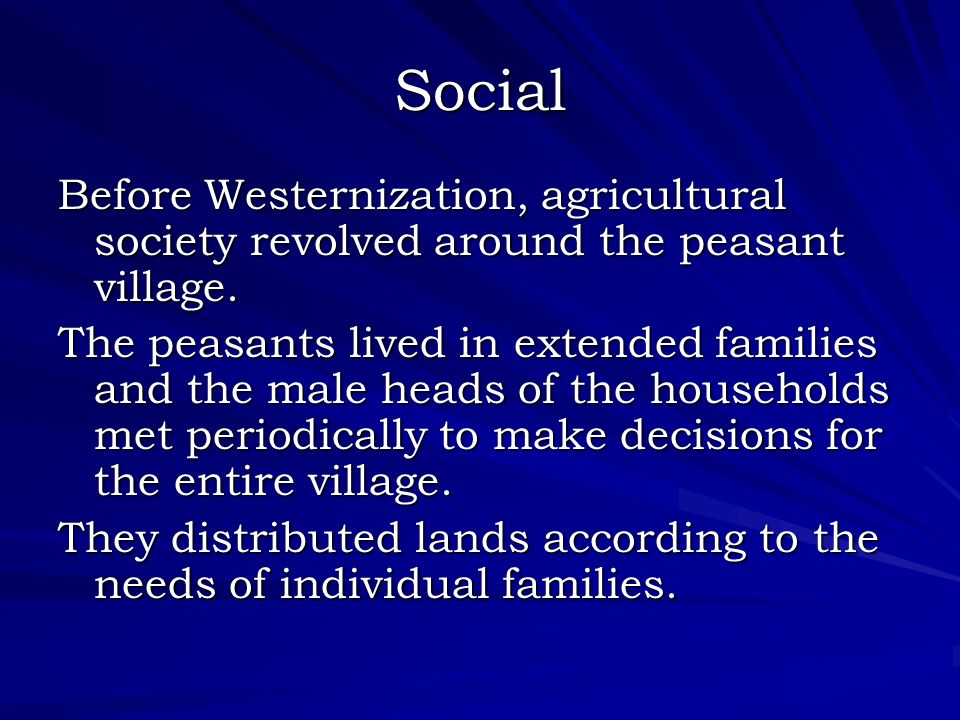 Social Before Westernization, agricultural society revolved around the peasant village.