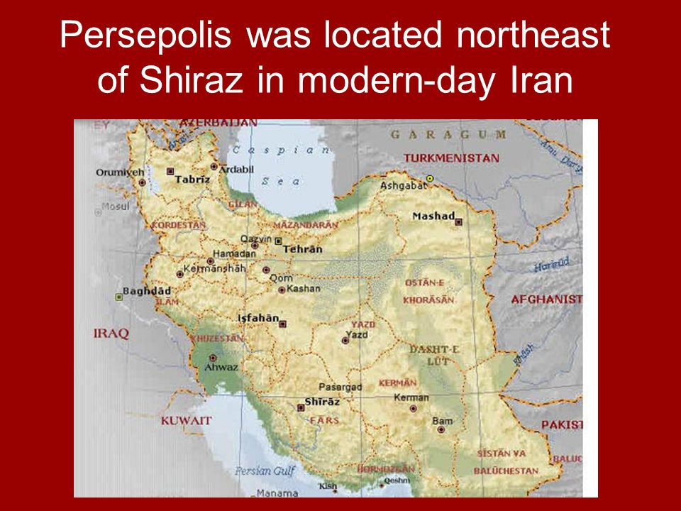 Persepolis was located northeast of Shiraz in modern-day Iran