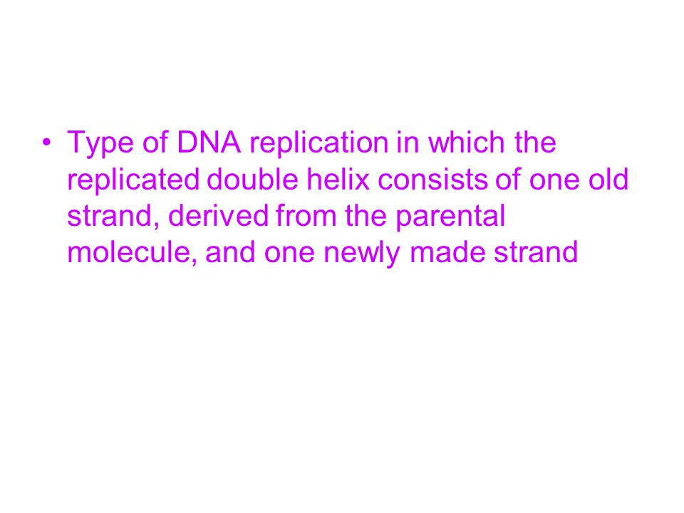 Type of DNA replication in which the replicated double helix consists of one old strand, derived from the parental molecule, and one newly made strand