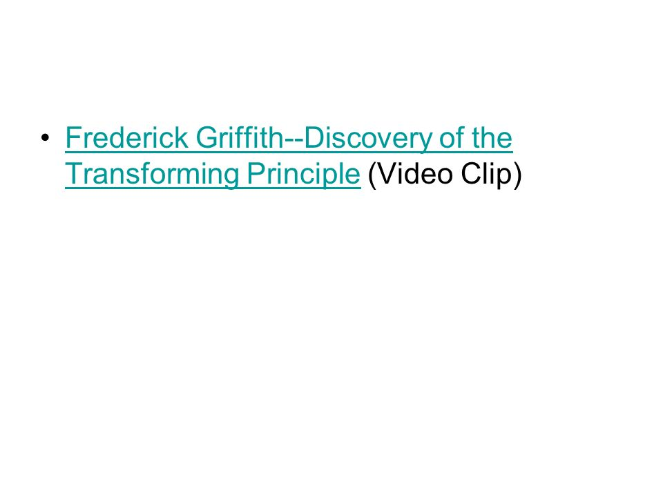 Frederick Griffith--Discovery of the Transforming Principle (Video Clip)
