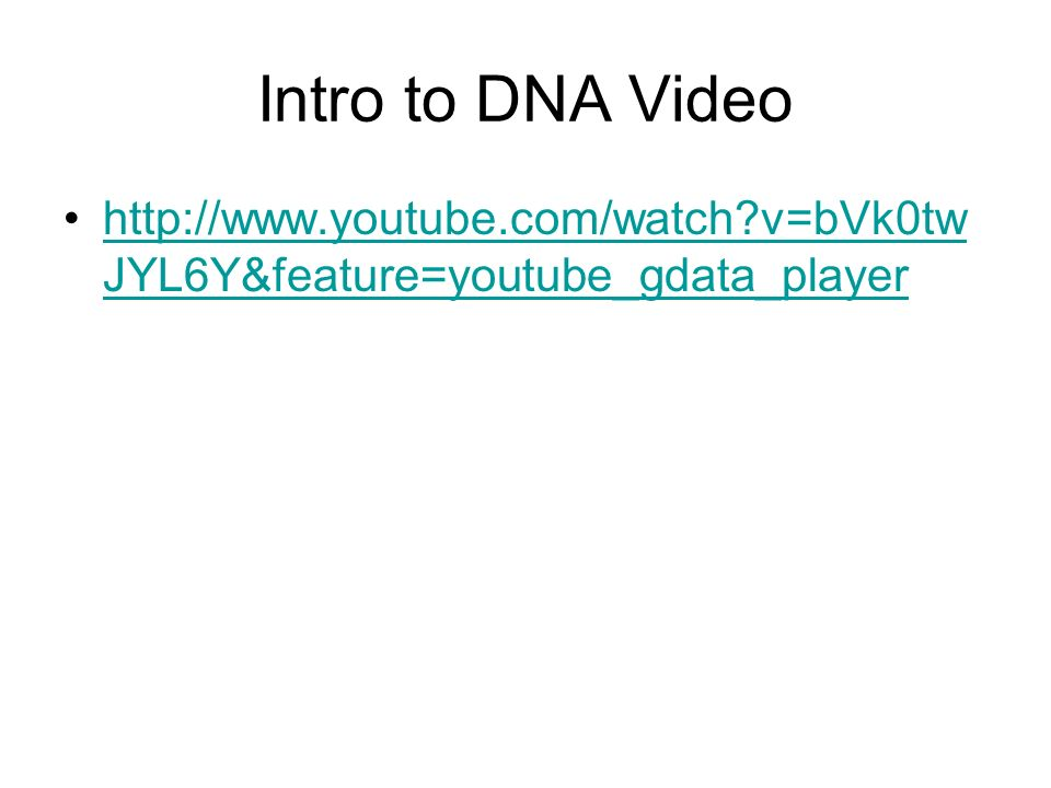 Intro to DNA Video http://www.youtube.com/watch v=bVk0twJYL6Y&feature=youtube_gdata_player