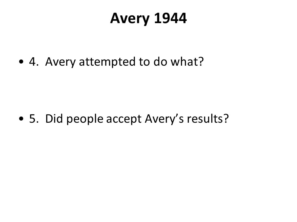 Avery 1944 4. Avery attempted to do what