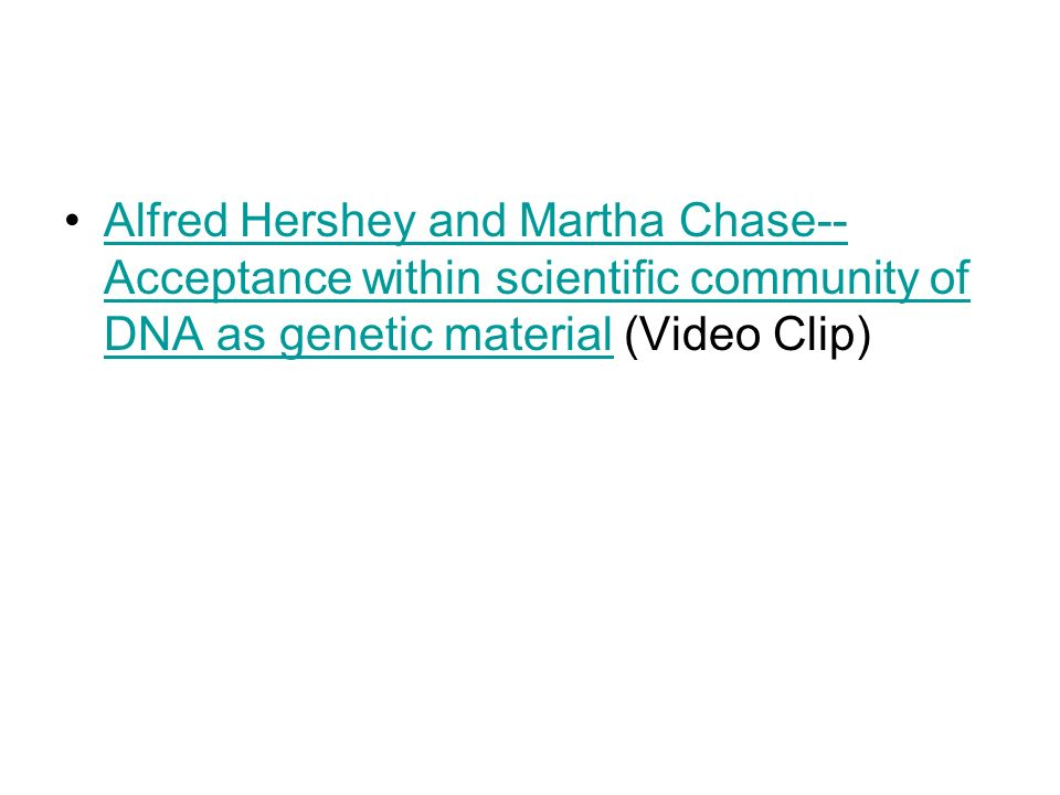 Alfred Hershey and Martha Chase--Acceptance within scientific community of DNA as genetic material (Video Clip)