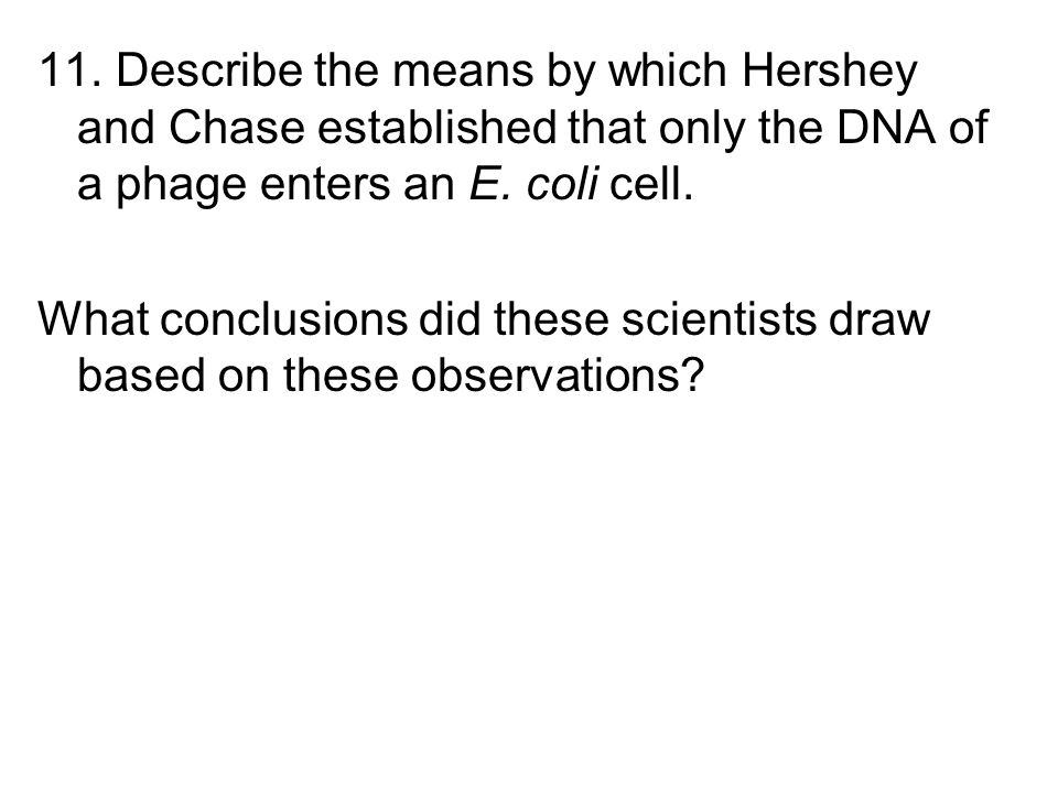 11. Describe the means by which Hershey and Chase established that only the DNA of a phage enters an E. coli cell.