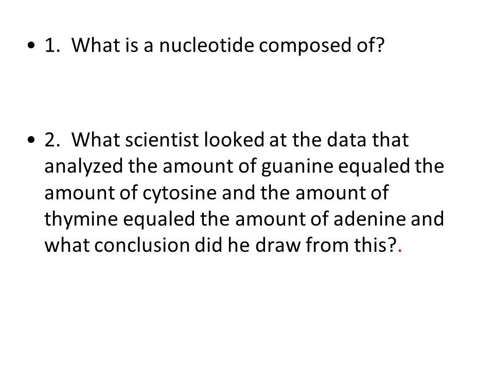 1. What is a nucleotide composed of