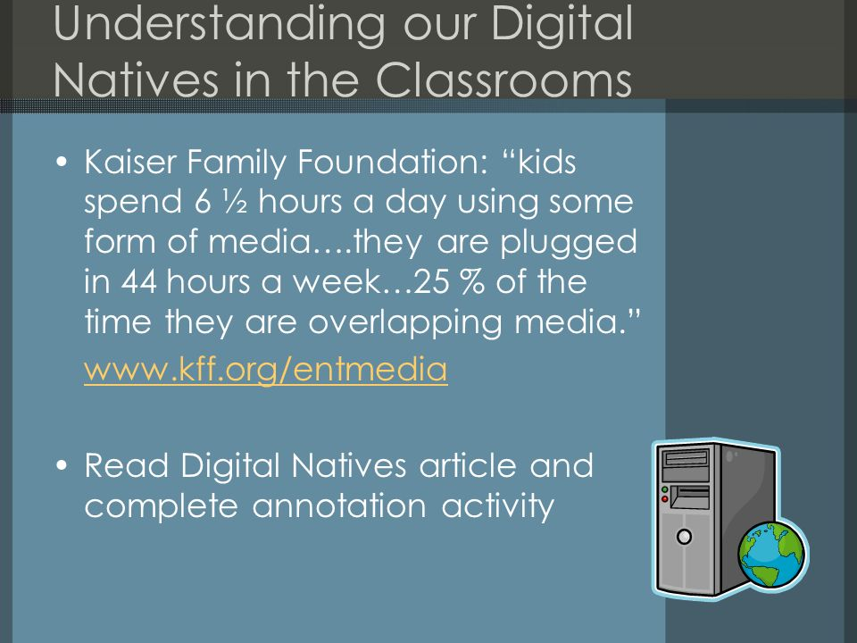 Understanding our Digital Natives in the Classrooms