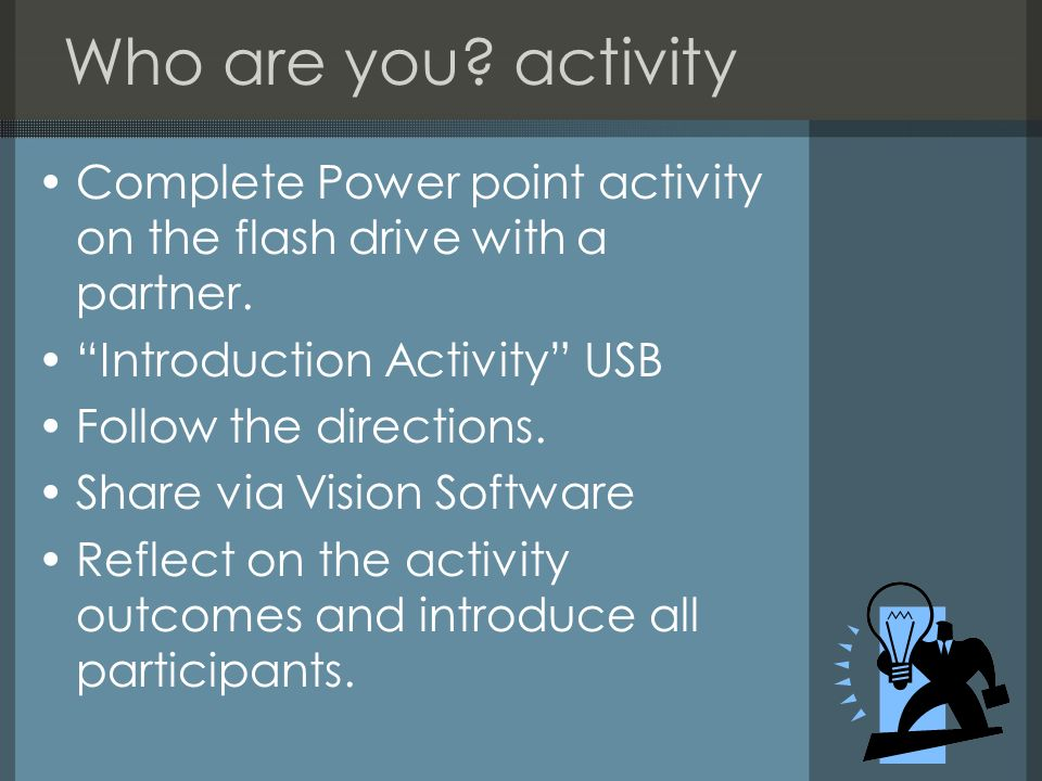 Who are you activity Complete Power point activity on the flash drive with a partner. Introduction Activity USB.