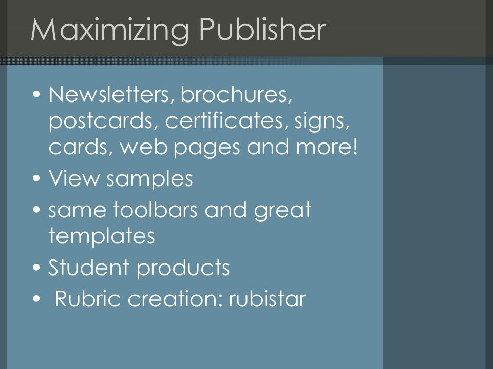 Maximizing Publisher Newsletters, brochures, postcards, certificates, signs, cards, web pages and more!