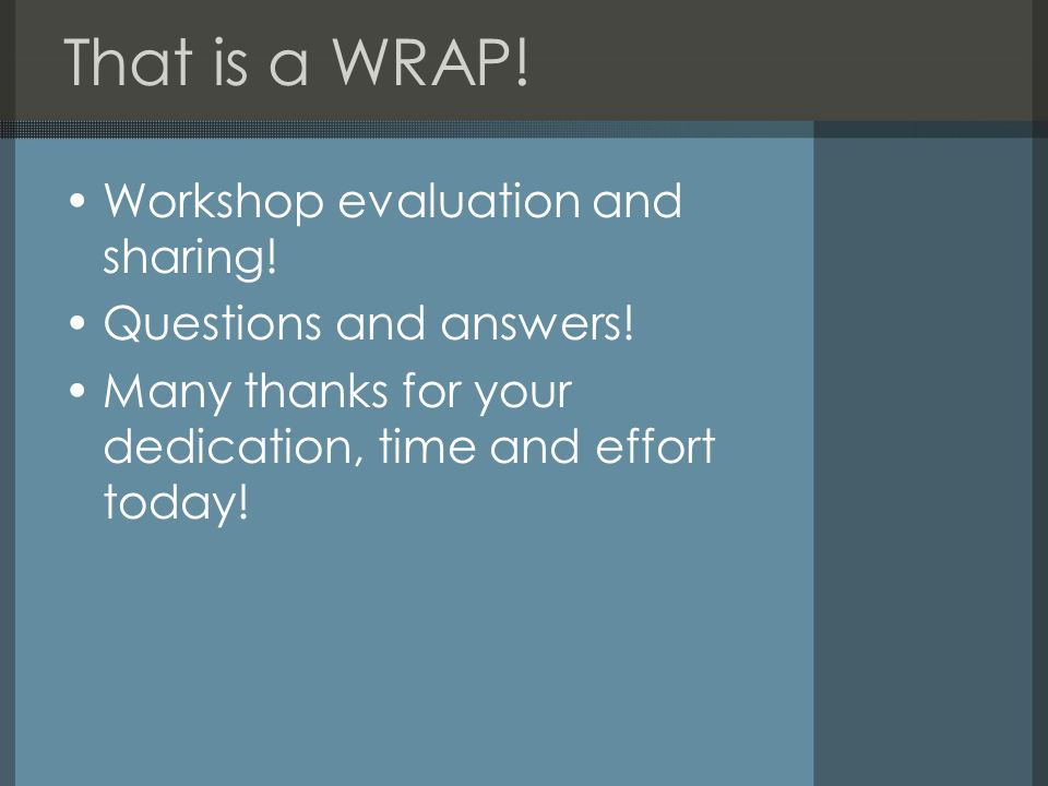 That is a WRAP! Workshop evaluation and sharing!