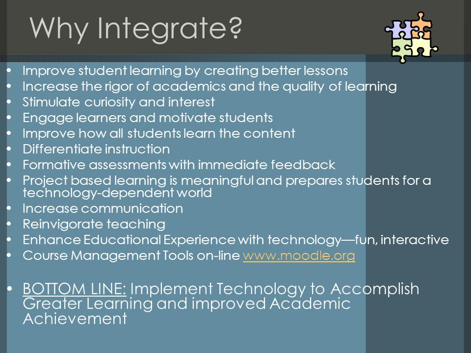Why Integrate Improve student learning by creating better lessons. Increase the rigor of academics and the quality of learning.