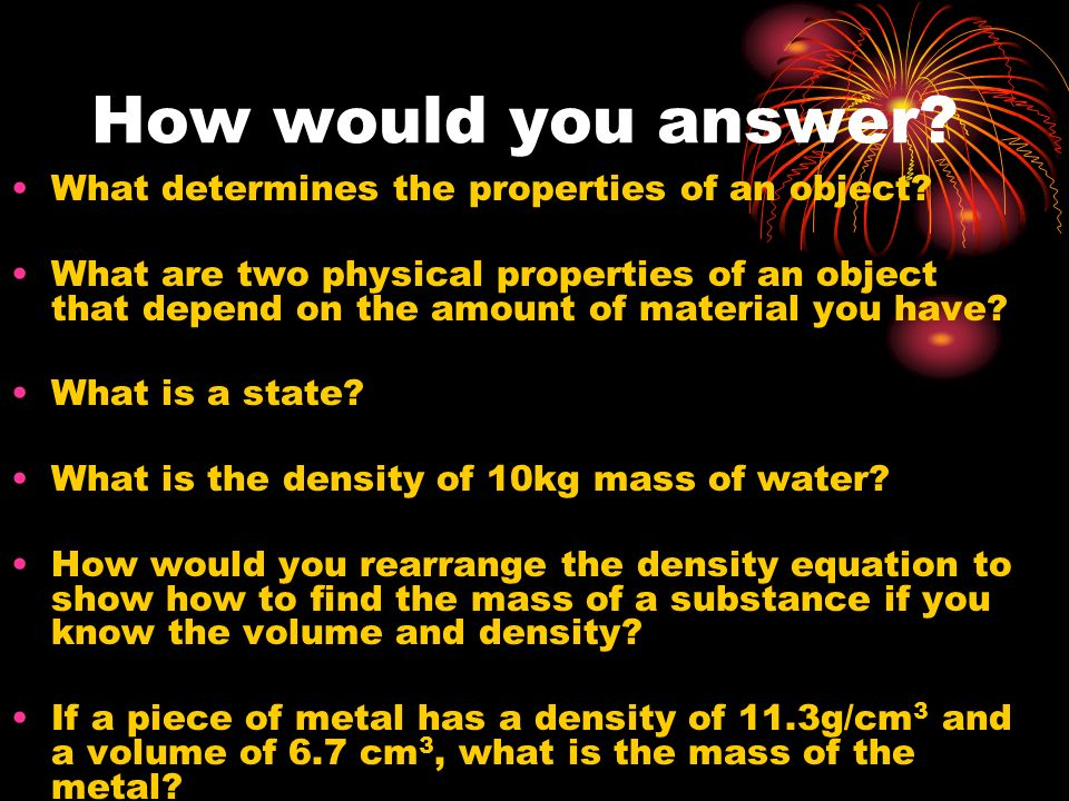 How would you answer What determines the properties of an object
