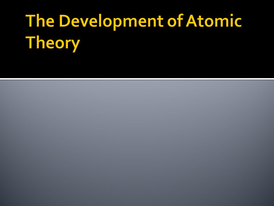 The Development of Atomic Theory
