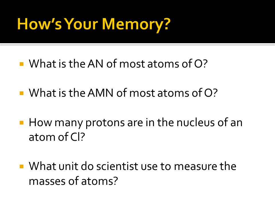 How's Your Memory What is the AN of most atoms of O