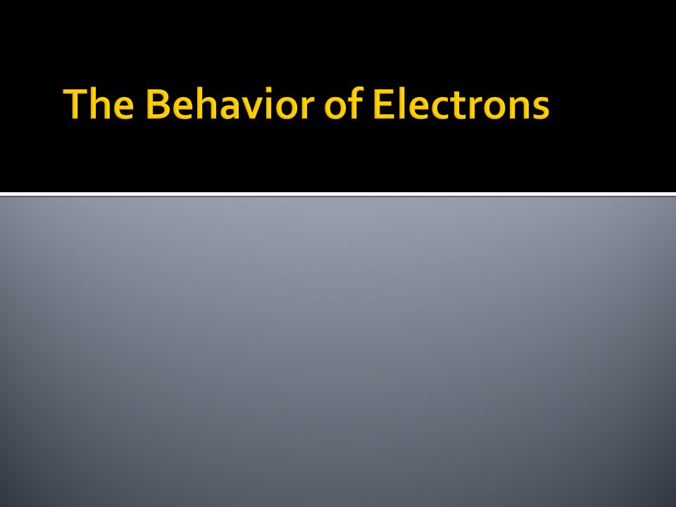 The Behavior of Electrons