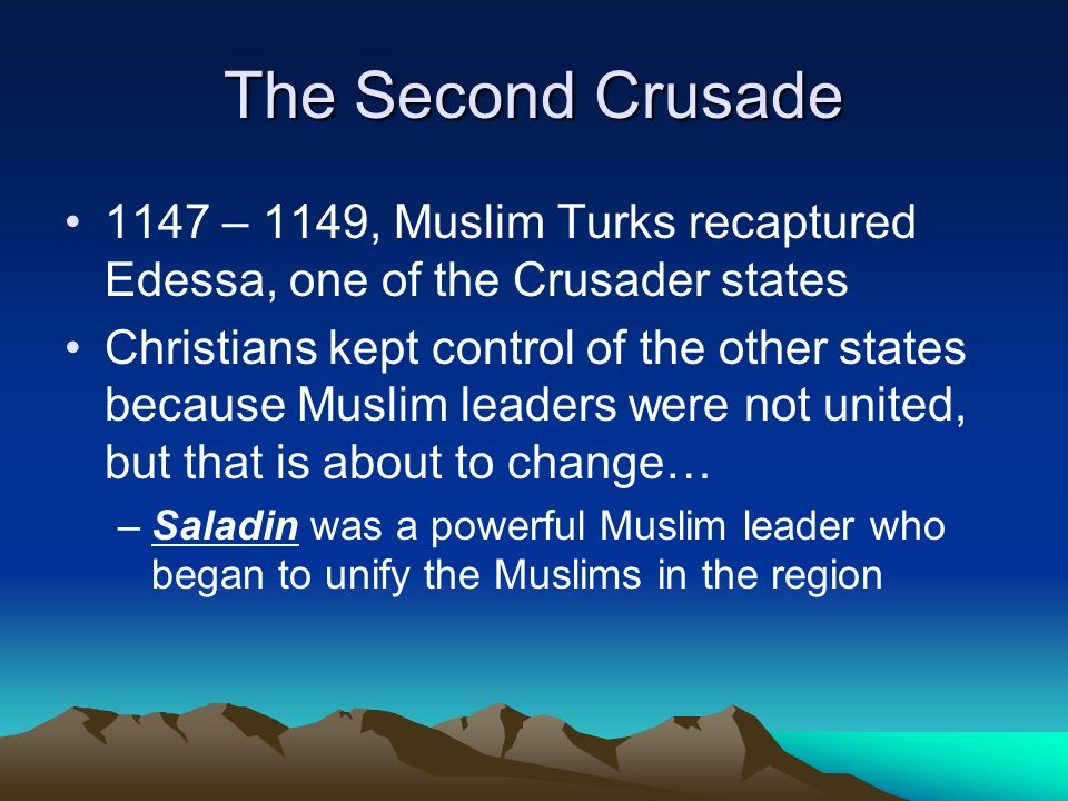 The Second Crusade 1147 – 1149, Muslim Turks recaptured Edessa, one of the Crusader states.