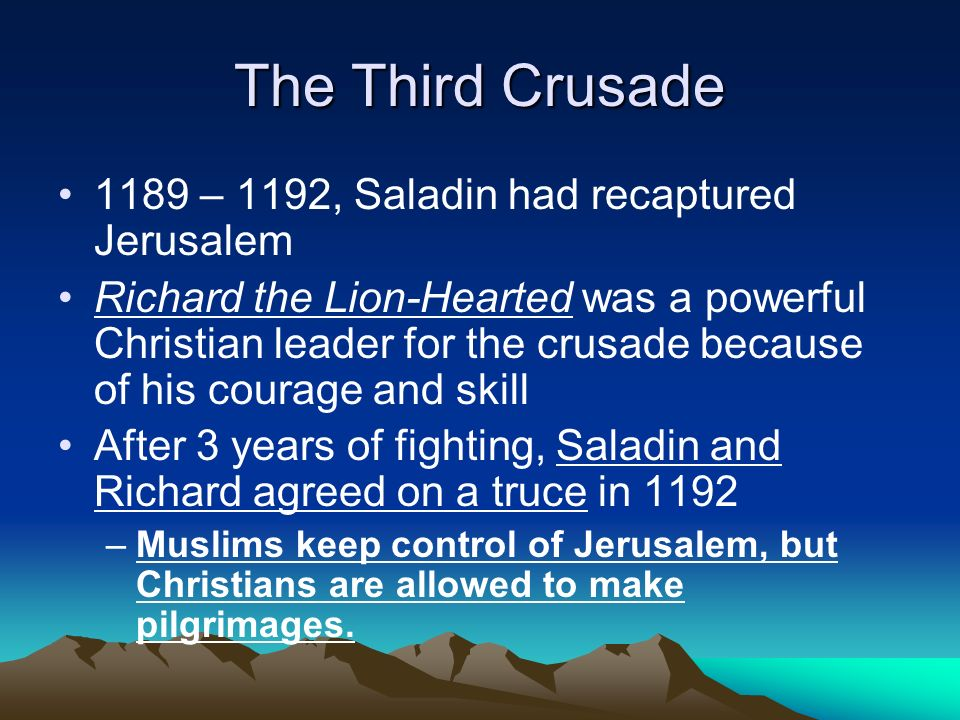 The Third Crusade 1189 – 1192, Saladin had recaptured Jerusalem