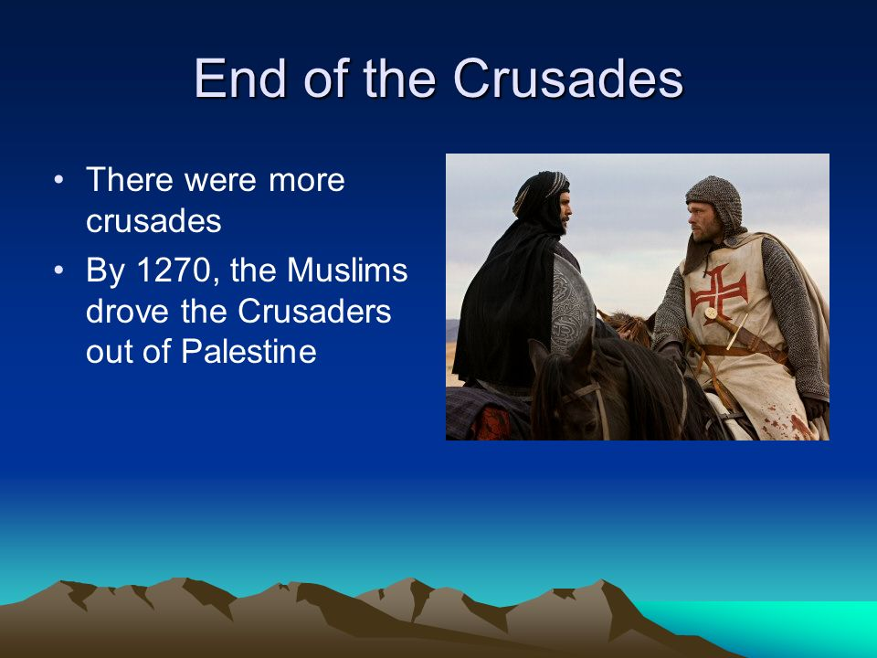 End of the Crusades There were more crusades