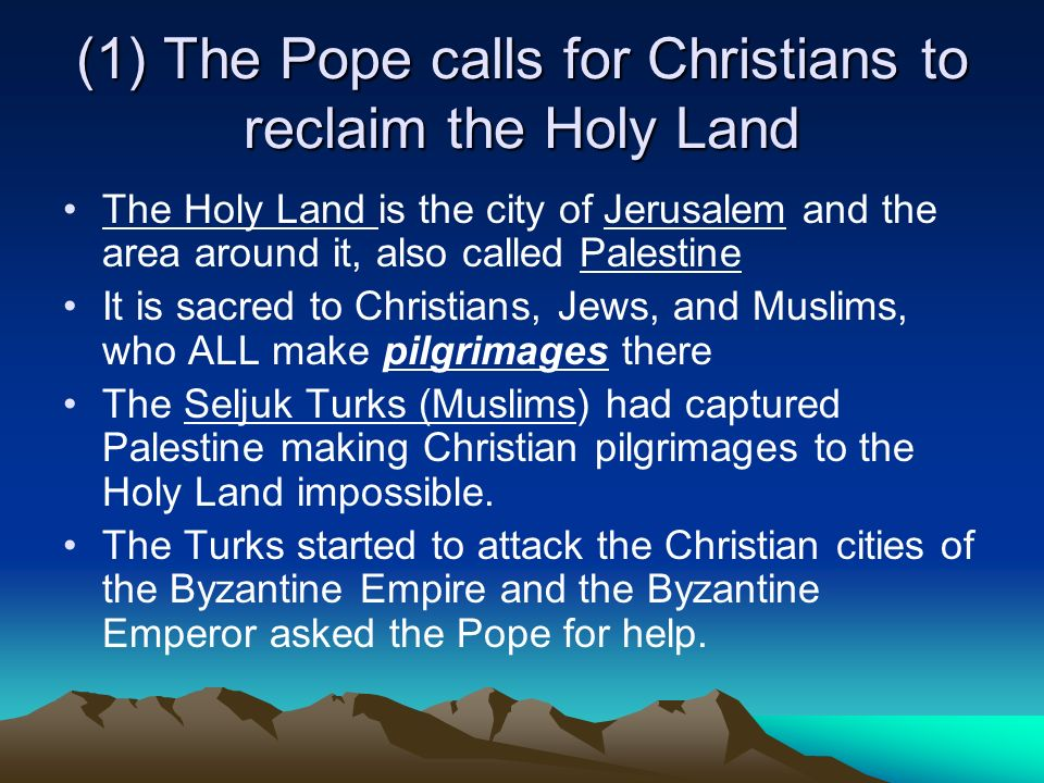 (1) The Pope calls for Christians to reclaim the Holy Land