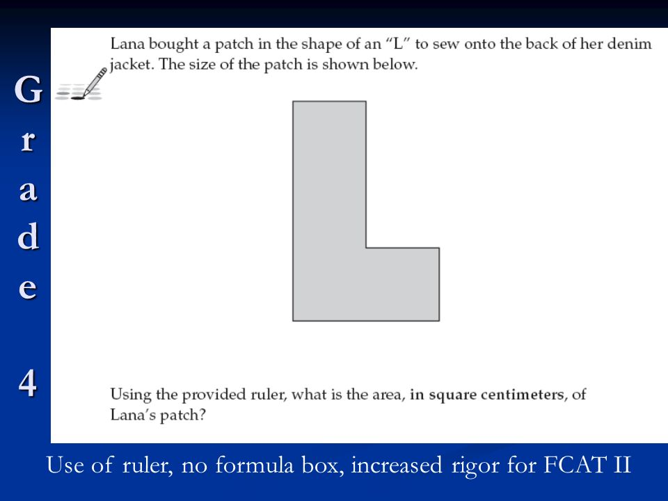 G r a d e 4 Use of ruler, no formula box, increased rigor for FCAT II