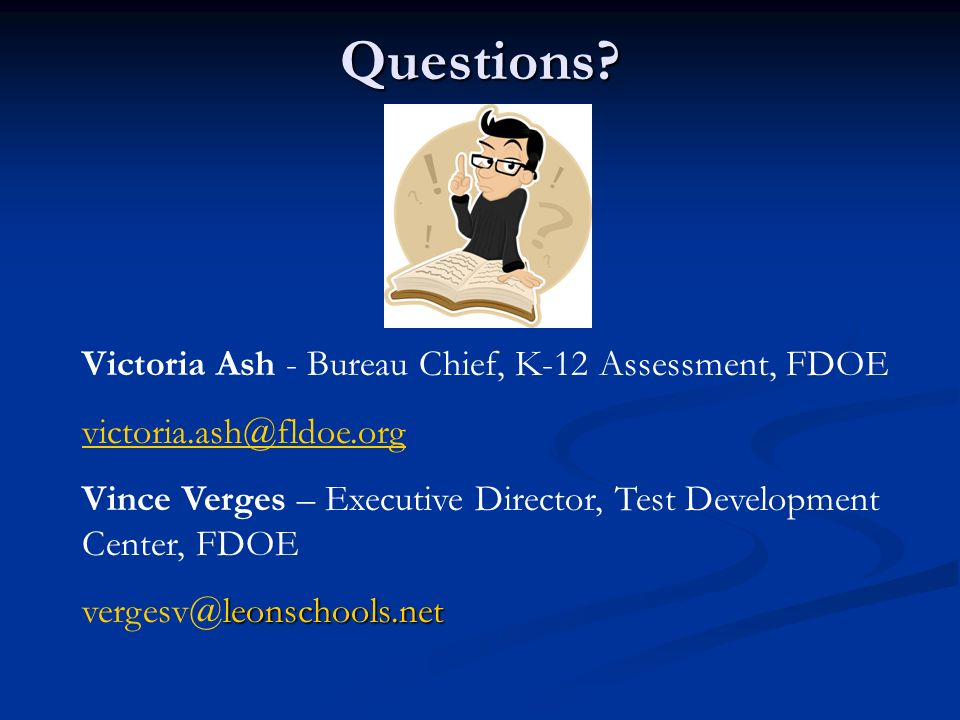 Questions Victoria Ash - Bureau Chief, K-12 Assessment, FDOE