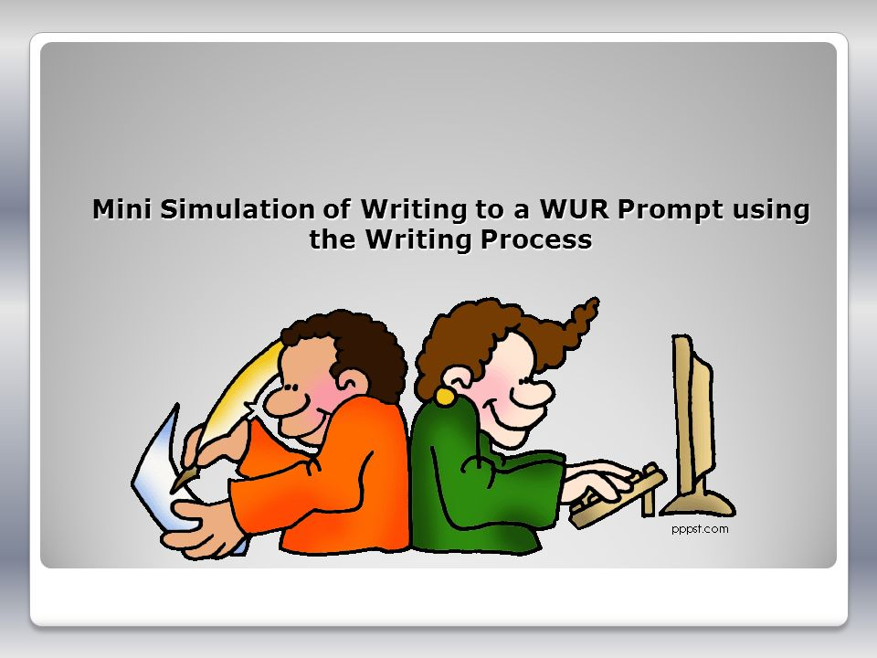 Mini Simulation of Writing to a WUR Prompt using the Writing Process