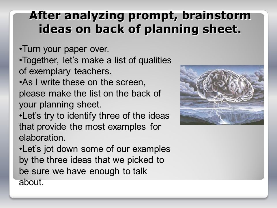 After analyzing prompt, brainstorm ideas on back of planning sheet.