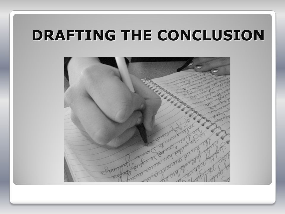 DRAFTING THE CONCLUSION