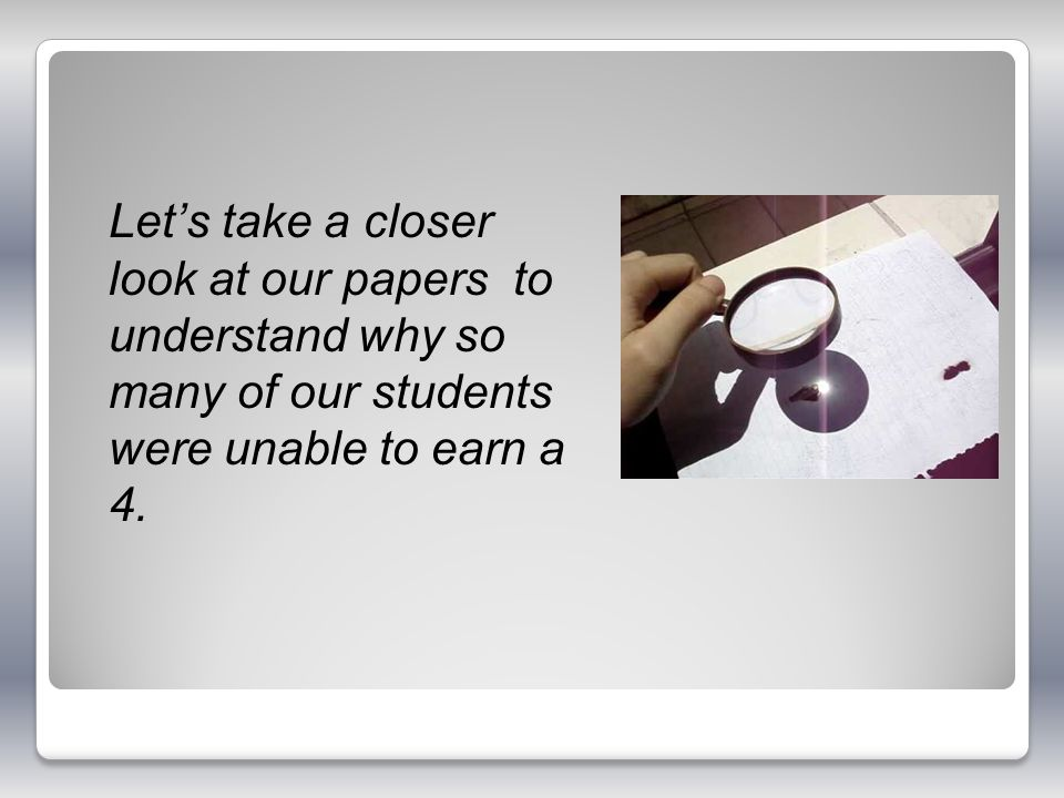 Let's take a closer look at our papers to understand why so many of our students were unable to earn a 4.