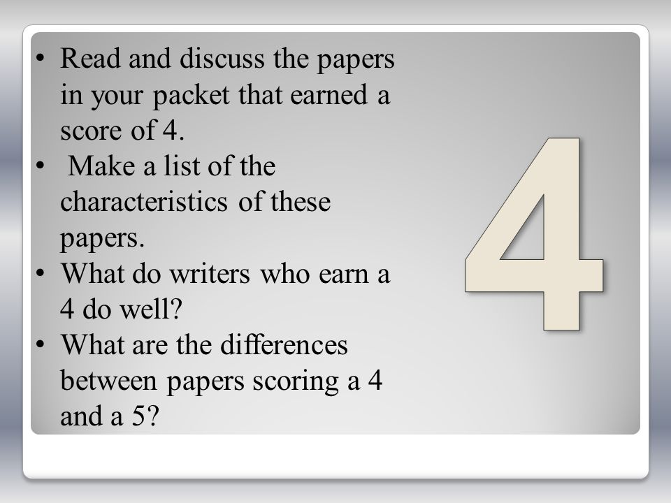 4 Read and discuss the papers in your packet that earned a score of 4.