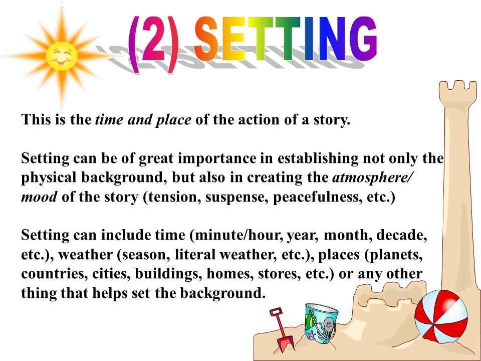 (2) SETTING This is the time and place of the action of a story.