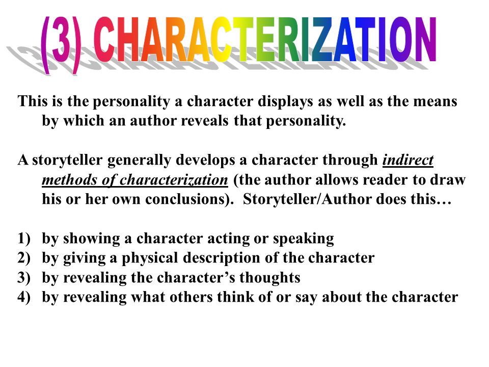 (3) CHARACTERIZATION This is the personality a character displays as well as the means by which an author reveals that personality.