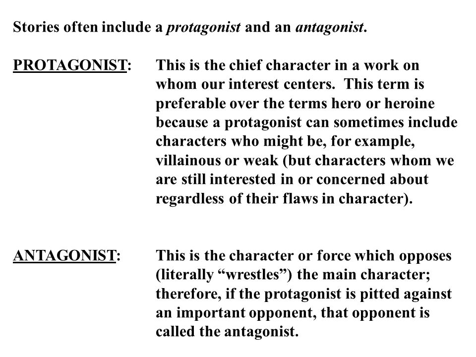 Stories often include a protagonist and an antagonist.