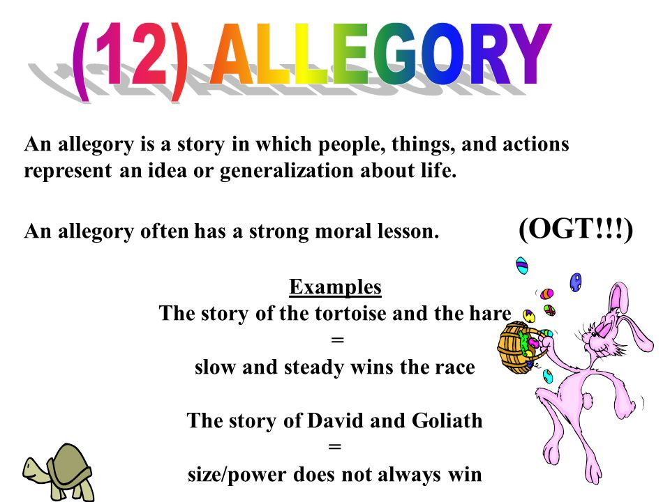 (12) ALLEGORY An allegory is a story in which people, things, and actions represent an idea or generalization about life.