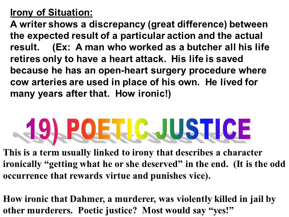 19) POETIC JUSTICE Irony of Situation: